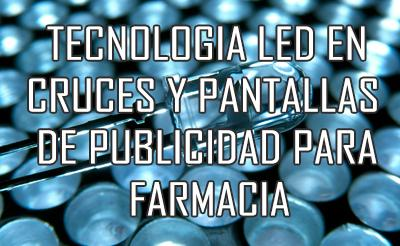 Tecnología LEDs: cruces y pantallas para publicidad en farmacia