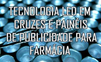 Tecnologia LEDs: cruzes e painéis para publicidade em farmácia