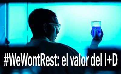 #WeWontRest: el valor del I+D
